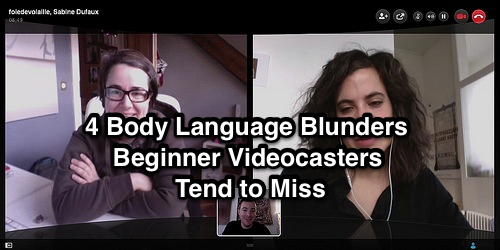 4 Body Language Blunders Beginner Videocasters Tend to Miss