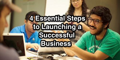 4 Essential Steps to Launching a Successful Business