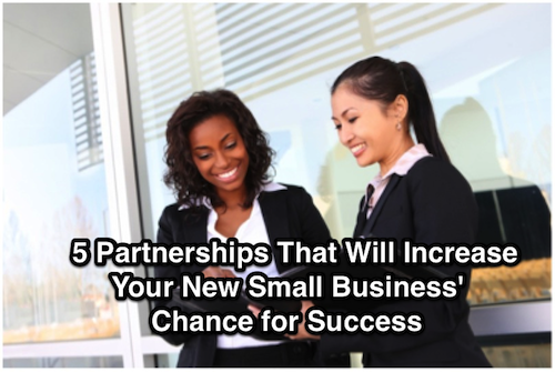 5 Partnerships That Will Increase Your New Small Business' Chance for Success