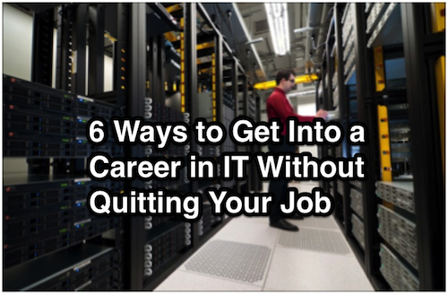6 ways to get into a career in it without quitting your job