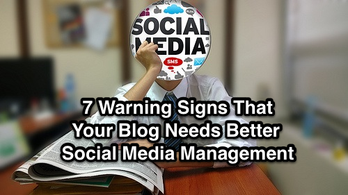 7 warning signs that your blog needs better social media management