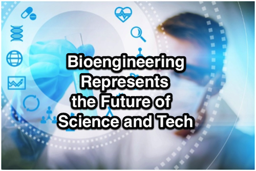 Bioengineering Represents the Future of Science and Tech