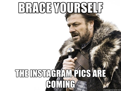 brace yourself the instagram pics are coming meme