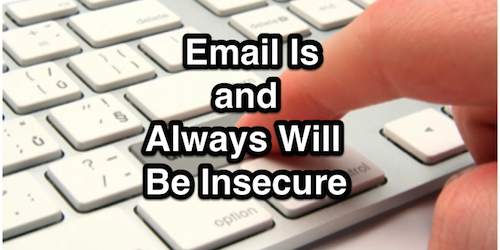 Email Is and Always Will Be Insecure