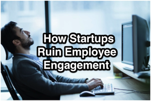How Startups Ruin Employee Engagement
