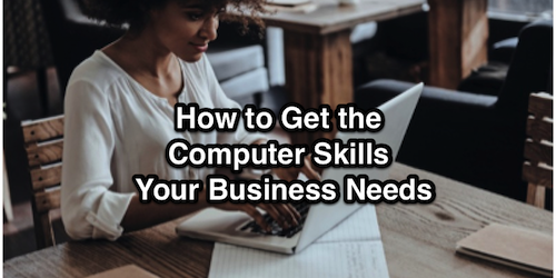 How to Get the Computer Skills Your Business Needs