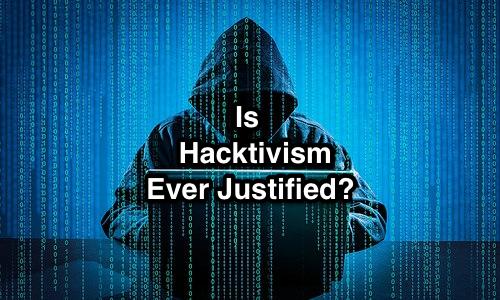 Is Hacktivism Ever Justified?