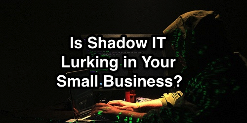 Is Shadow IT Lurking in Your Small Business?
