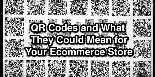 QR Codes and What They Could Mean for Your Ecommerce Store