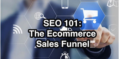 SEO 101: The Ecommerce Sales Funnel