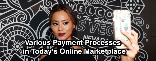 Various Payment Processes in Today's Online Marketplace