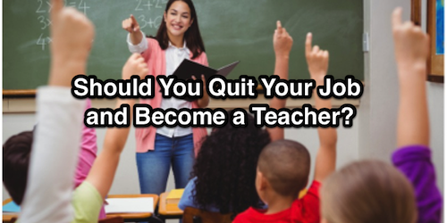 Should You Quit Your Job and Become a Teacher?
