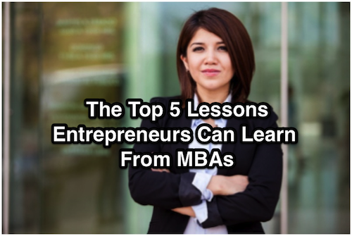 The Top 5 Lessons Entrepreneurs Can Learn From MBAs
