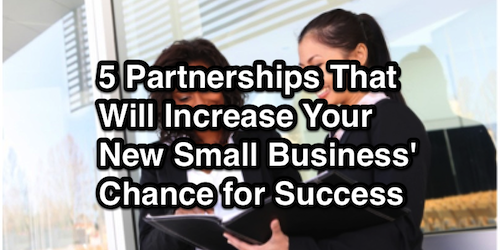 5 Partnerships That Will Increase Your New Small Business' Chance for Success 2