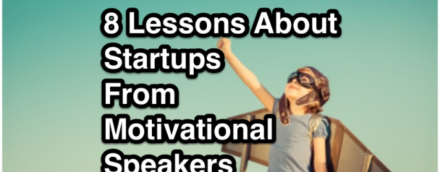 8 Lessons About Startups From Motivational Speakers