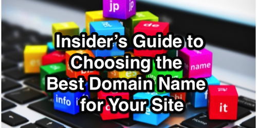 Insider's Guide to Choosing the Best Domain Name for Your Site