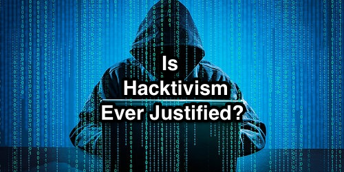 Is Hacktivism Ever Justified?