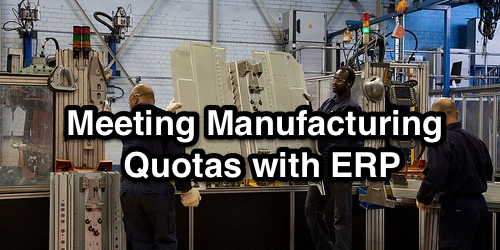 Meeting Manufacturing Quotas with ERP