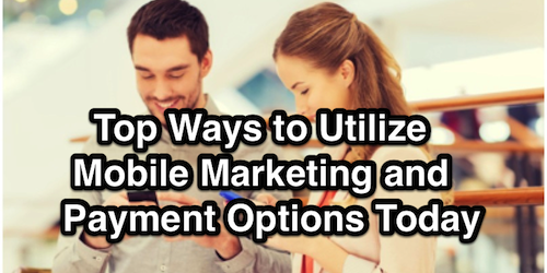 Top Ways to Utilize Mobile Marketing and Payment Options Today